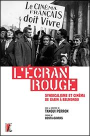 L'écran rouge. Syndicalisme et cinéma de Gabin à Belmondo